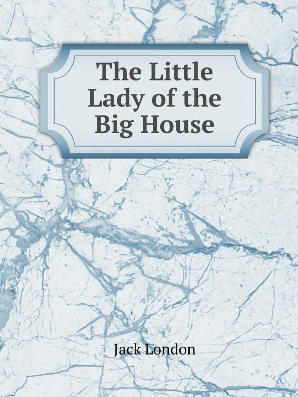 Дж. Лондон The Little Lady of the Big House
