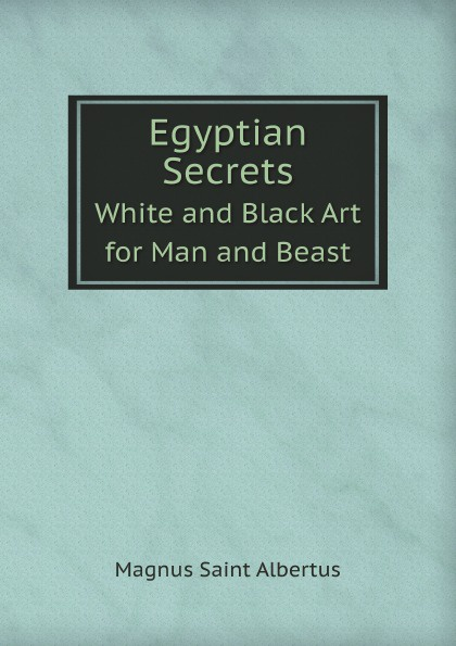 M. Saint Albertus Egyptian Secrets. White and Black Art for Man and Beast storm constantine egyptian birth signs the secrets of the ancient egyptian horoscope