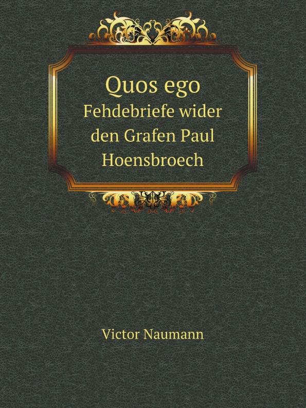 V. Naumann Quos ego. Fehdebriefe wider den Grafen Paul Hoensbroech v naumann quos ego fehdebriefe wider den grafen paul hoensbroech