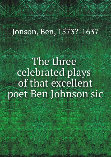 J. Ben The three celebrated plays of that excellent poet Ben Johnson sic michael johnson spirits of ethasia the silent stag talamh