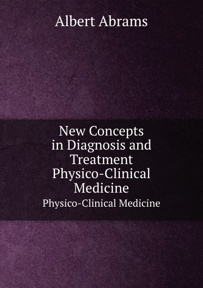A. Abrams New Concepts in Diagnosis and Treatment. Physico-Clinical Medicine new concepts in endodontic diagnosis