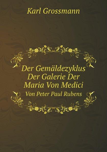 K. Grossmann Der Gemaldezyklus Der Galerie Der Maria Von Medici. Von Peter Paul Rubens peter paul rubens pierre paul rubens documents lettres