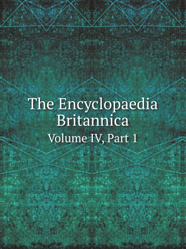 The Encyclopaedia Britannica. Volume IV, Part 1 russian criminal tattoo encyclopaedia volume ii