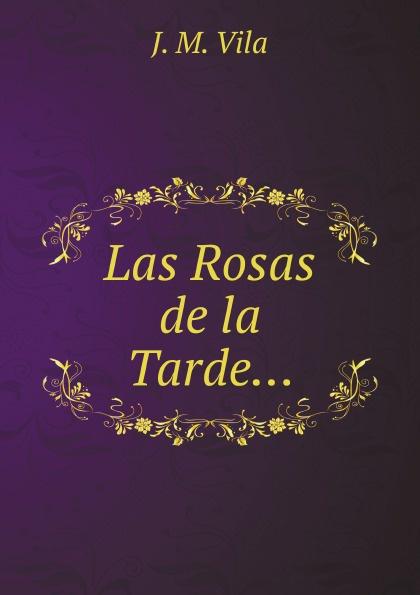 J.M. Vila Las Rosas de la Tarde. libardo ariel blandón londoño reflejos de la tarde
