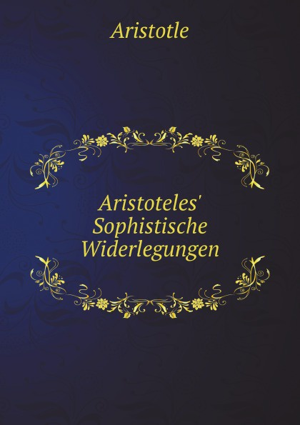 Аристотель Aristoteles' Sophistische Widerlegungen
