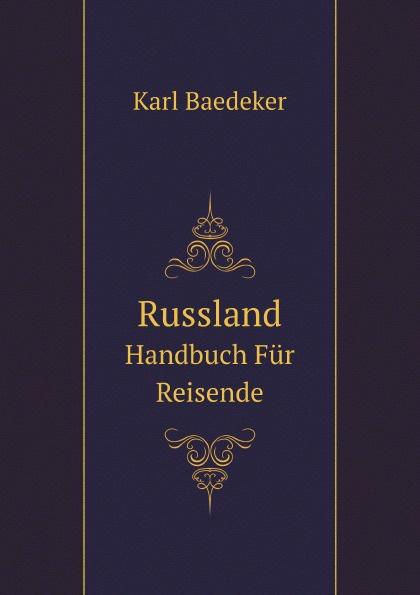 K. Baedeker Russland. Handbuch Fur Reisende