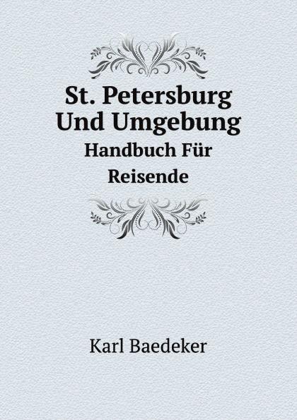 K. Baedeker St. Petersburg Und Umgebung. Handbuch Fur Reisende ernst k st handbuch fur berholungsarbeiten an motor segel und ruderbooten nebst praktischen winken