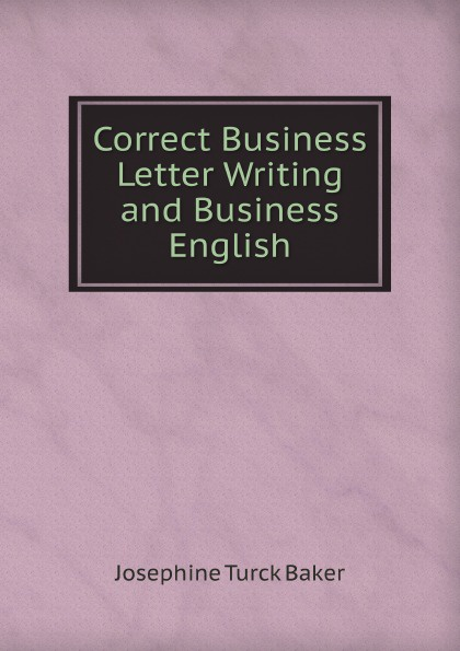 J. Turck Baker Correct Business Letter Writing and Business English