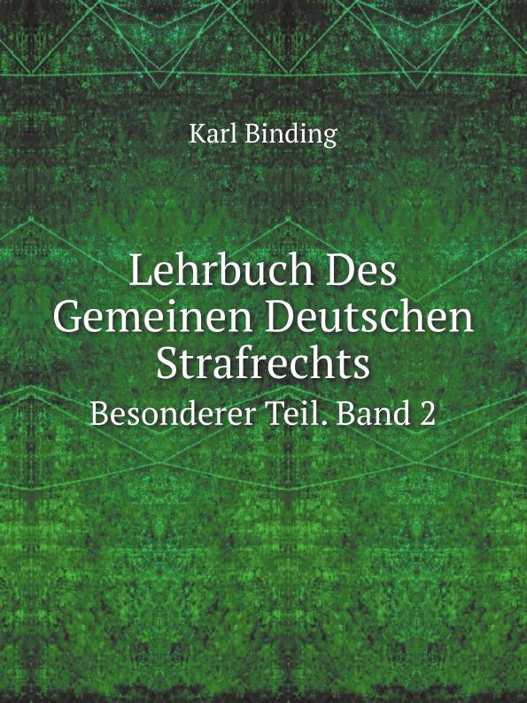 K.Binding Lehrbuch Des Gemeinen Deutschen Strafrechts. Besonderer Teil. Band 2
