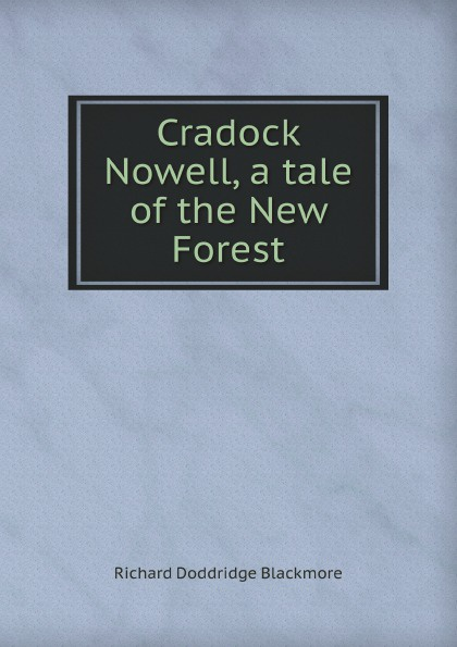 R.D. Blackmore Cradock Nowell, a tale of the New Forest blackmore richard doddridge cradock nowell a tale of the new forest volume 2 of 3