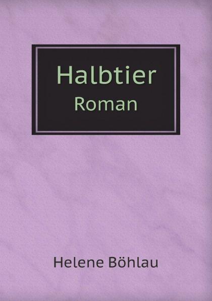 H. Böhlau Halbtier. Roman helene böhlau halbtier roman