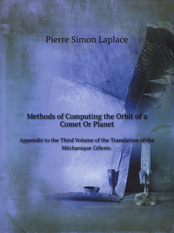 P.S. Laplace Methods of Computing the Orbit of a Comet Or Planet. Appendix to the Third Volume of the Translation of the Mechanique Celeste. the mystery of the third planet