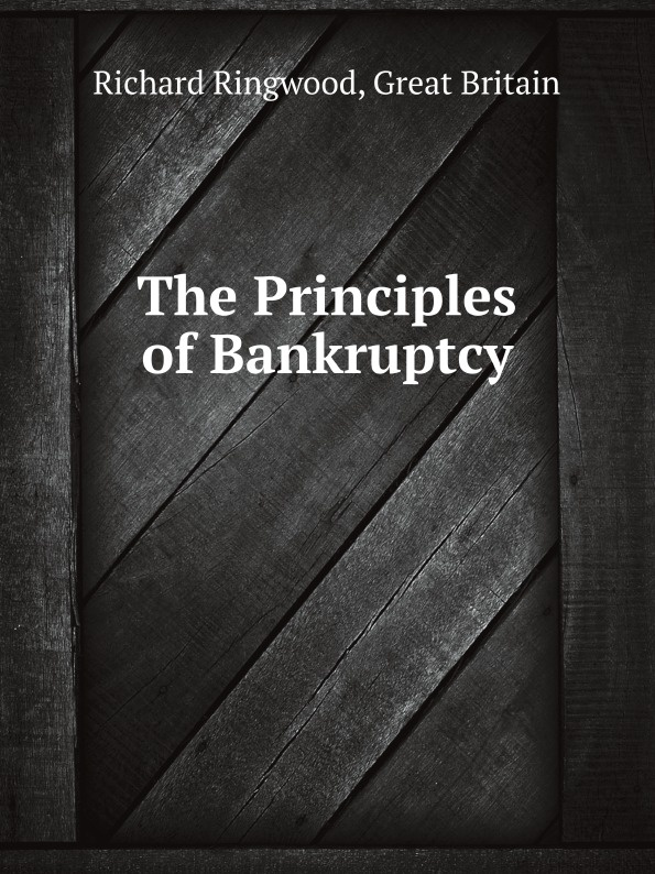 R. Ringwood The Principles of Bankruptcy edith hotchkiss corporate financial distress and bankruptcy predict and avoid bankruptcy analyze and invest in distressed debt