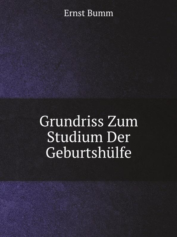 E. Bumm Grundriss Zum Studium Der Geburtshulfe h griesbach zum studium der modernen zoologie