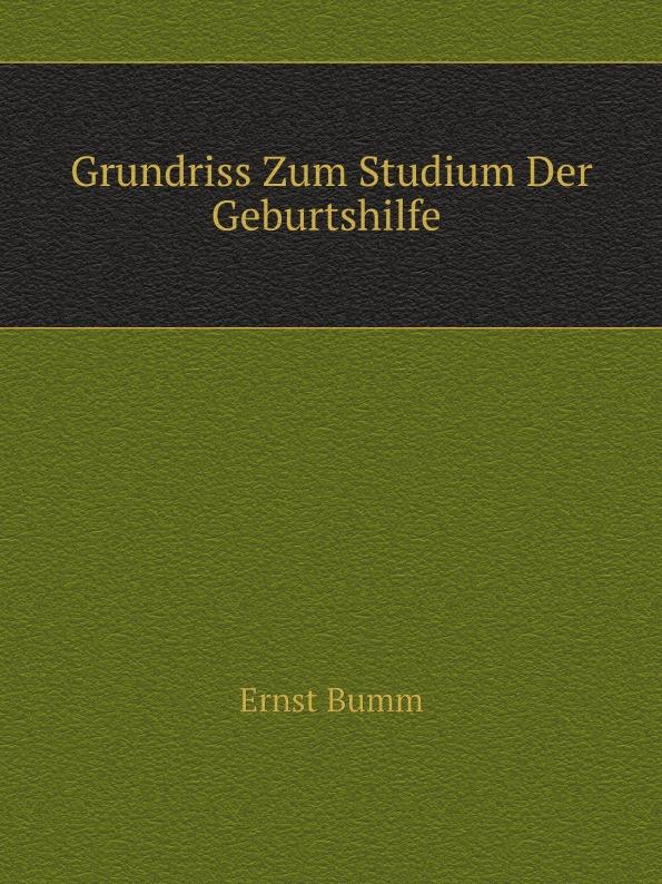 E. Bumm Grundriss Zum Studium Der Geburtshilfe h griesbach zum studium der modernen zoologie
