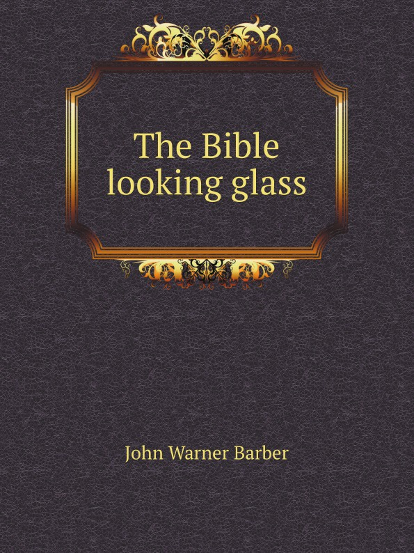 J. W.Barber The Bible looking glass