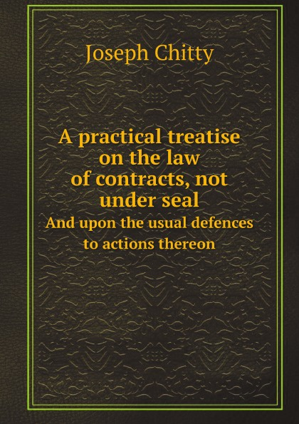 J. Chitty A practical treatise on the law of contracts, not under seal. And upon the usual defences to actions thereon henry g bohn a dictionary of quotations from english and american poets based upon bohn s edition revised corrected and enlarged twelve hundred quotations added from american authors