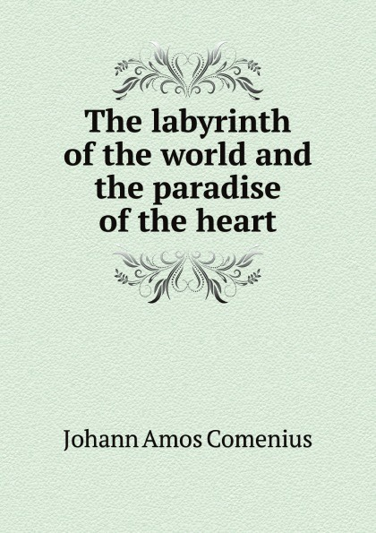 J.A. Comenius The labyrinth of the world and the paradise of the heart
