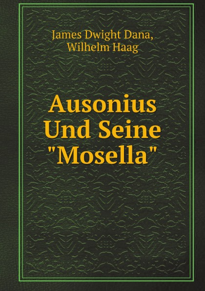 где купить James Dwight Dana, Wilhelm Haag Ausonius Und Seine