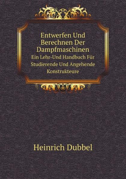 цены Heinrich Dubbel Entwerfen Und Berechnen Der Dampfmaschinen. Ein Lehr-Und Handbuch Fur Studierende Und Angehende Konstrukteure