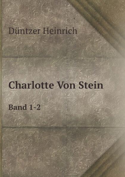 Heinrich Düntzer Charlotte Von Stein. Band 1-2 charlotte stein sweet agony