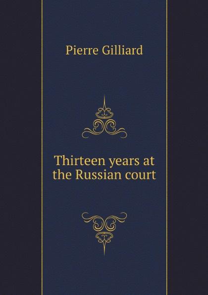 Pierre Gilliard, F.A. Holt Thirteen years at the Russian court anna aleksandrovna vyrubova memories of the russian court
