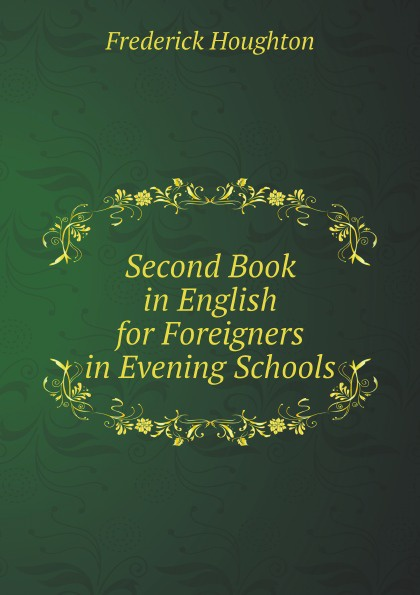 Frederick Houghton Second Book in English for Foreigners in Evening Schools