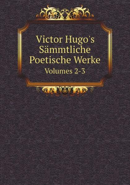 H. C. O. Huss Victor Hugo's Sammtliche Poetische Werke. Volumes 2-3 цена и фото