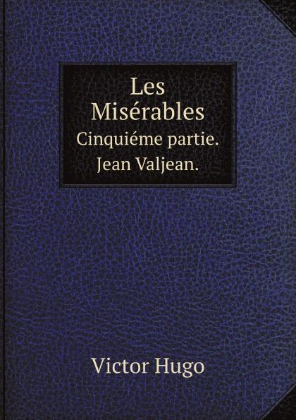 H. C. O. Huss Les Miserables. Cinquieme partie. Jean Valjean. h c o huss les miserables tome 1
