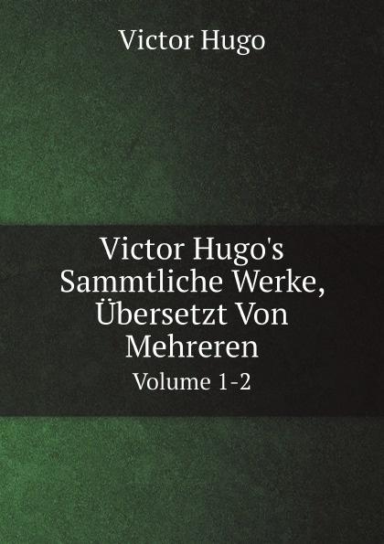 H. C. O. Huss Victor Hugo's Sammtliche Werke, Ubersetzt Von Mehreren. Volume 1-2 цена и фото