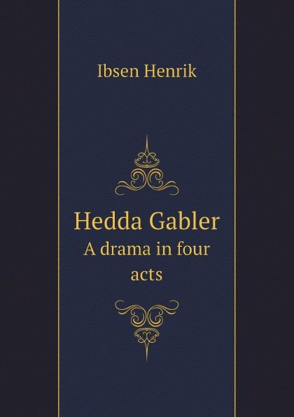 Henrik Ibsen Hedda Gabler. A drama in four acts jæger henrik bernhard en gammel kjaerlighedshistorie norwegian edition