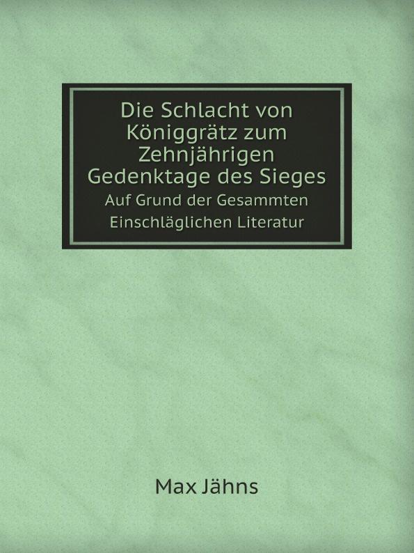 Max Jähns Die Schlacht von Koniggratz zum Zehnjahrigen Gedenktage des Sieges. Auf Grund der Gesammten Einschlaglichen Literatur von wulffen die schlacht bei lodz