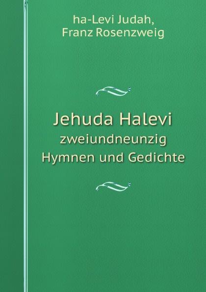 Judah ha-Levi Jehuda Halevi. zweiundneunzig Hymnen und Gedichte