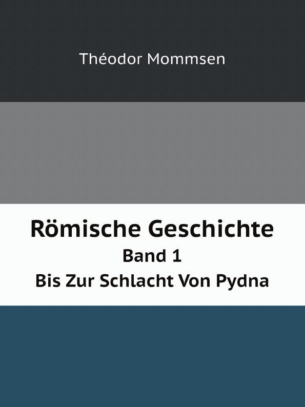 Théodor Mommsen Romische Geschichte. Band 1. Bis Zur Schlacht Von Pydna von wulffen die schlacht bei lodz