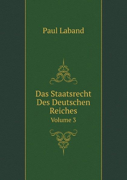 Paul Laband Das Staatsrecht Des Deutschen Reiches. Volume 3