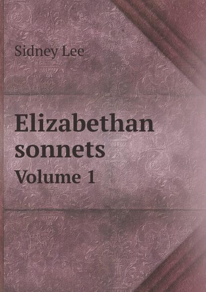 Sidney Lee Elizabethan sonnets. Volume 1