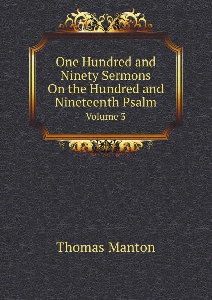 Thomas Manton One Hundred and Ninety Sermons On the Hundred and Nineteenth Psalm. Volume 3 музыка ninety one