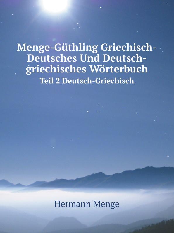 Hermann Menge Menge-Guthling Griechisch-Deutsches Und Deutsch-griechisches Worterbuch. Teil 2 Deutsch-Griechisch bildworterbuch deutsch