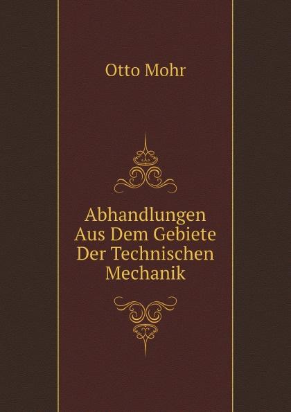 Otto Mohr Abhandlungen Aus Dem Gebiete Der Technischen Mechanik otto mohr abhandlungen aus dem gebiete der technischen mechanik