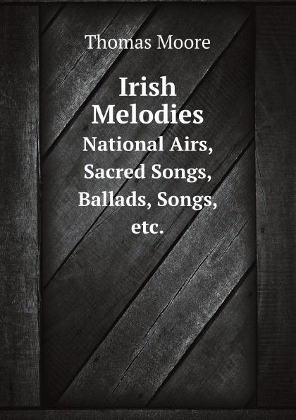 Thomas Moore Irish Melodies. National Airs, Sacred Songs, Ballads, Songs, etc. thomas moore irish melodies national airs sacred songs ballads songs etc