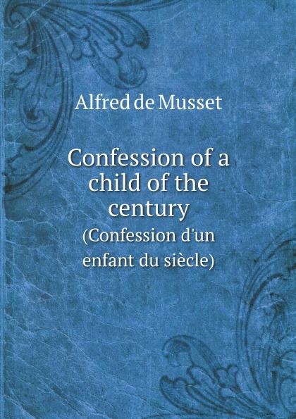 лучшая цена Alfred de Musset Confession of a child of the century. (Confession d'un enfant du siecle)
