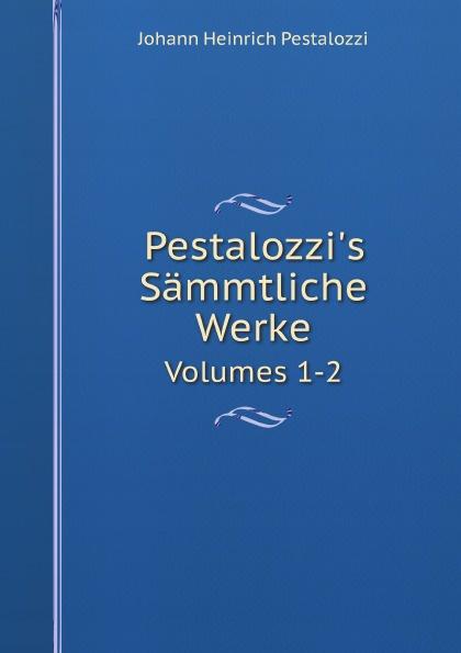 J.H. Pestalozzi Pestalozzi's Sammtliche Werke. Volumes 1-2