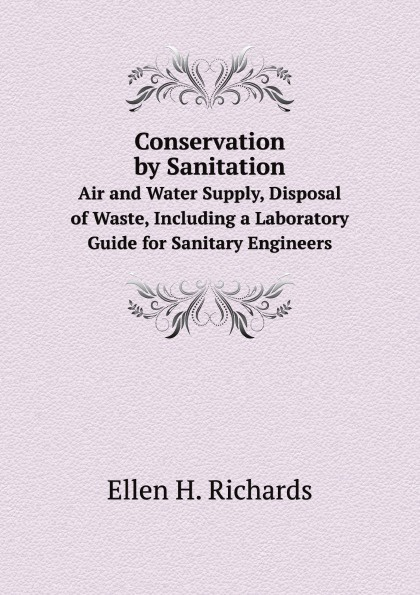 E.H. Richards Conservation by Sanitation. Air and Water Supply, Disposal of Waste, Including a Laboratory Guide for Sanitary Engineers f6001 remote control water valve water tap for laboratory