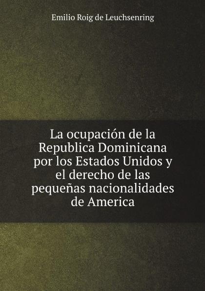 E.R. Leuchsenring La ocupacion de la Republica Dominicana por los Estados Unidos y el derecho de las pequenas nacionalidades de America capó rodríguez aspectos juridicos de las relaciones entre los estados unidos y puerto rico