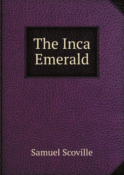Samuel Scoville The Inca Emerald scoville samuel wild folk