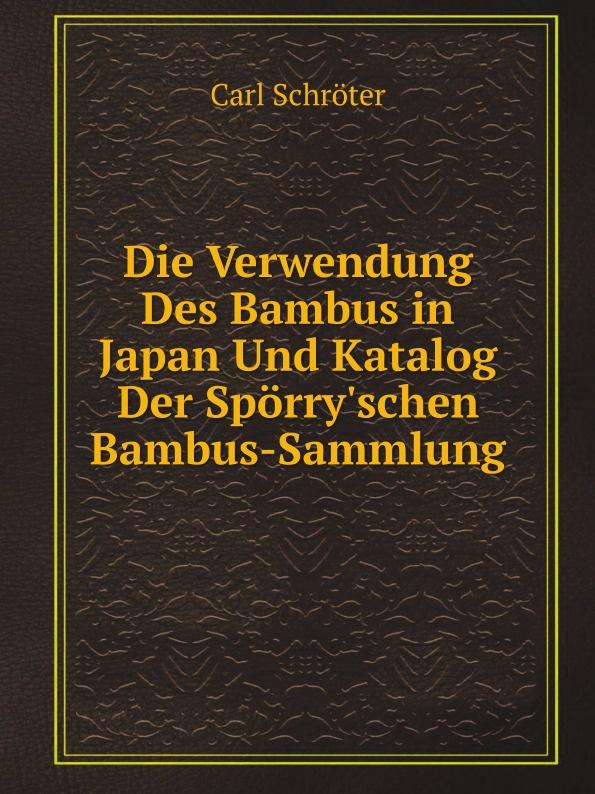 лучшая цена Carl Schröter Die Verwendung Des Bambus in Japan Und Katalog Der Sporry'schen Bambus-Sammlung