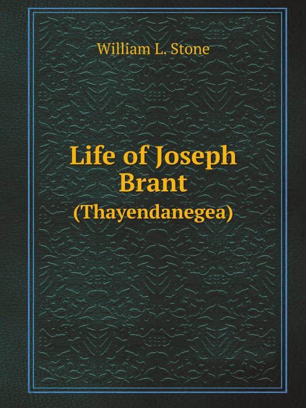 W.L. Stone Life of Joseph Brant. (Thayendanegea) w l stone life of joseph brant thayendanegea