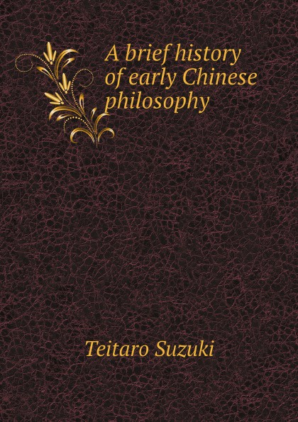 Teitaro Suzuki A brief history of early Chinese philosophy chinese philosophy simple guides
