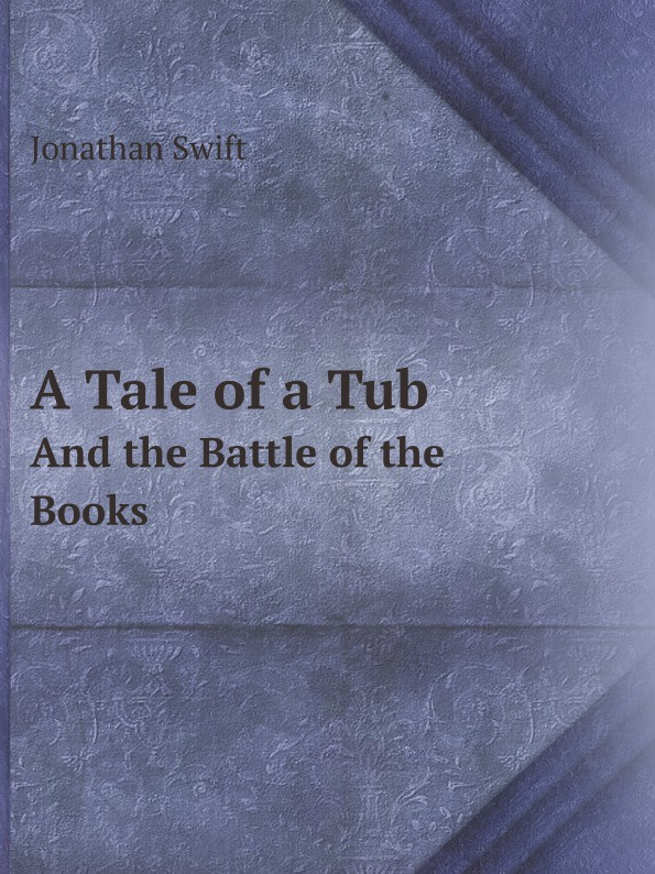 Swift Jonathan A Tale of a Tub. And the Battle of the Books jonathan swift a tale of a tub