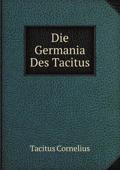 Tacitus Cornelius Die Germania Des Tacitus cornelius tacitus die germania des tacitus deutsch von will vesper